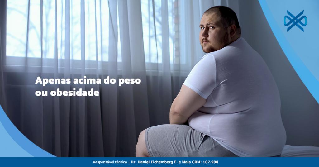 Apenas acima do peso ou obesidade?